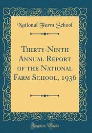 Thirty-Ninth Annual Report of the National Farm School, 1936 (Classic Reprint) by National Farm School