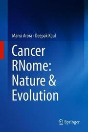 Cancer RNome: Nature & Evolution by Mansi Arora