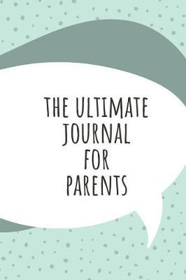The Ultimate Journal For Parents by Marinova Journals