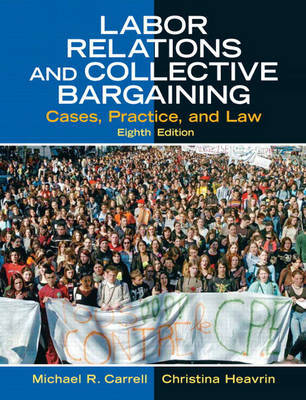 Labor Relations and Collective Bargaining: Cases, Practice, and Law by Michael R. Carrell image
