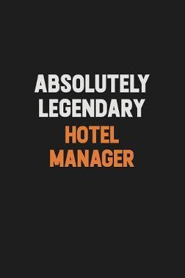 Absolutely Legendary Hotel Manager by Camila Cooper