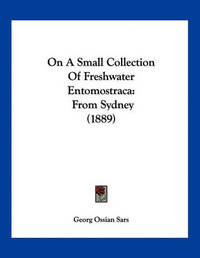 On a Small Collection of Freshwater Entomostraca: From Sydney (1889) by Georg Ossian Sars