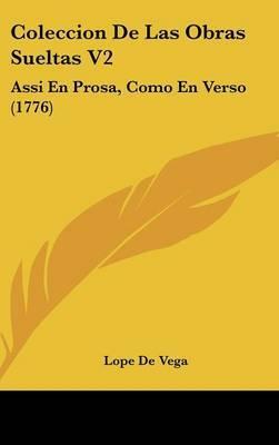 Coleccion de Las Obras Sueltas V2: Assi En Prosa, Como En Verso (1776) by Lope , de Vega image