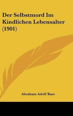 Der Selbstmord Im Kindlichen Lebensalter (1901) by Abraham Adolf Baer