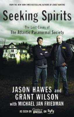 Seeking Spirits Early Stories of Unexplained Phenomena from the Atlantic Paranormal by Jason Hawes