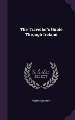 The Traveller's Guide Through Ireland by Joseph Robertson image