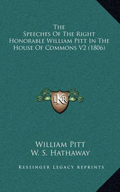 The Speeches of the Right Honorable William Pitt in the House of Commons V2 (1806) by William Pitt