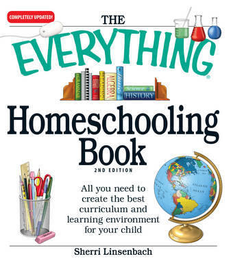 The Everything Homeschooling Book: All You Need to Create the Best Curriculum and Learning Environment for Your Child by Sherri Linsenbach image