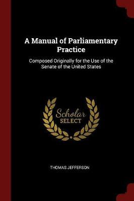 A Manual of Parliamentary Practice by Thomas Jefferson image