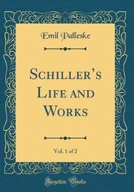Schiller's Life and Works, Vol. 1 of 2 (Classic Reprint) by Emil Palleske image