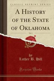 A History of the State of Oklahoma, Vol. 2 (Classic Reprint) by Luther B Hill image