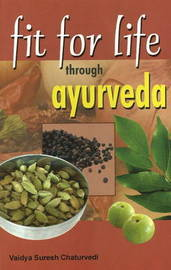 Fit for Life Through Ayurveda by Vaidya Suresh Chaturvedi image