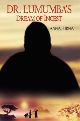 Dr. Lumumba's Dream of Incest by Anna Purna