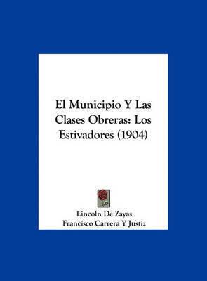 El Municipio y Las Clases Obreras: Los Estivadores (1904) by Francisco Carrera y Justiz