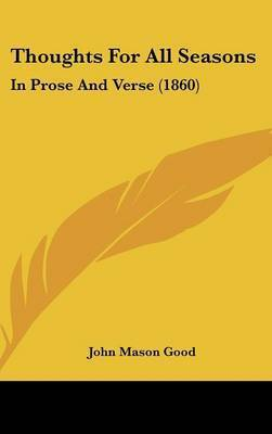 Thoughts For All Seasons: In Prose And Verse (1860) by John Mason Good