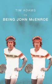 On Being John McEnroe by Tim Adams