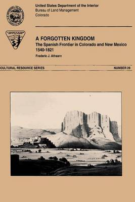 A Forgotten Kingdom the Spanish Froniter in Colorado and New Mexico 1540-1821 by Frederic, J. Athearn