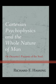 Cartesian Psychophysics and the Whole Nature of Man by Richard F. Hassing