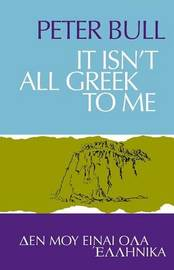 It Isn't All Greek to Me by Peter Bull