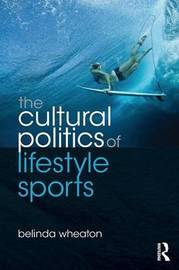 The Cultural Politics of Lifestyle Sports by Belinda Wheaton