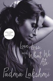 Love, Loss, and What We Ate by Padma Lakshmi