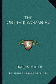 The One Fair Woman V2 by Joaquin Miller