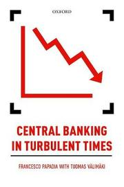 Central Banking in Turbulent Times by Francesco Papadia
