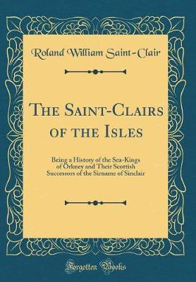The Saint-Clairs of the Isles by Roland William Saint-Clair