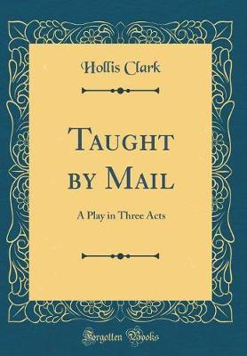 Taught by Mail by Hollis Clark