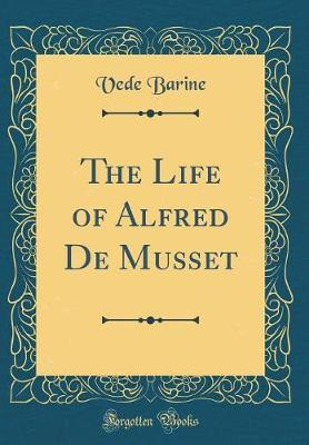 The Life of Alfred de Musset (Classic Reprint) by Vede Barine image