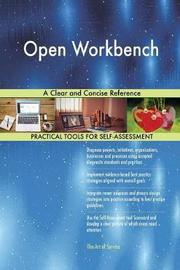 Open Workbench a Clear and Concise Reference by Gerardus Blokdyk