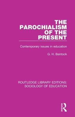 The Parochialism of the Present by G.H. Bantock
