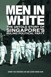 Men in White: The Untold Story of Singapore's Rulling Political Party by Sonny Yap image