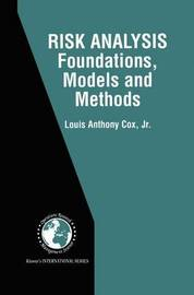 Risk Analysis Foundations, Models, and Methods by Louis A Cox