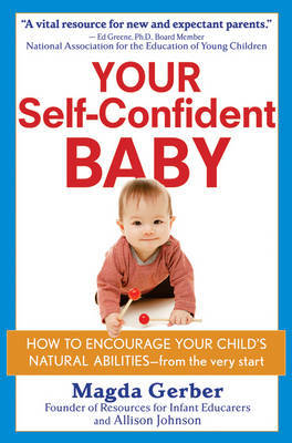 Your Self Confident Baby: How to Encourage Your Child's Natural Abilities - From the Very Start by Magda Gerber image