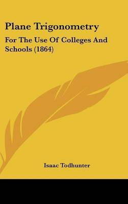 Plane Trigonometry: For The Use Of Colleges And Schools (1864) by Isaac Todhunter