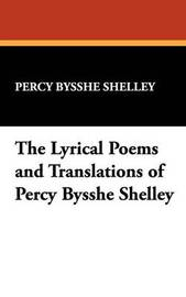 The Lyrical Poems and Translations of Percy Bysshe Shelley by Percy Bysshe Shelley image