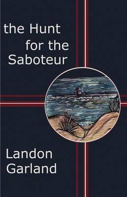 The Hunt for the Saboteur by Landon Garland image