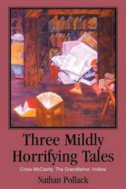 Three Mildly Horrifying Tales: Crisis McClarity, the Grandfather, Hollow by Nathan Pollack image