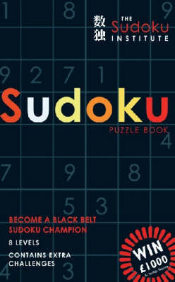 The Sudoku Institute Puzzle Book: Become a Black Belt Sudoku Champion by Mitchell Symons image