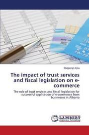 The Impact of Trust Services and Fiscal Legislation on E-Commerce by Acka Shqiponje