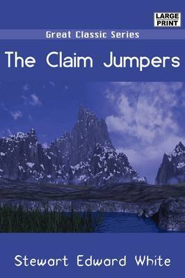 The Claim Jumpers by Stewart Edward White