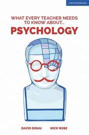 What Every Teacher Needs to Know About Psychology by David Didau