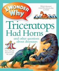 I Wonder Why Triceratops Had Horns by Kingfisher