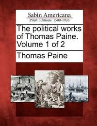 The Political Works of Thomas Paine. Volume 1 of 2 by Thomas Paine