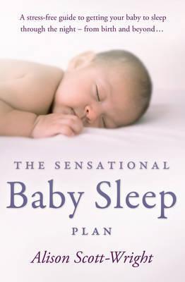 The Sensational Baby Sleep Plan by Alison Scott-Wright