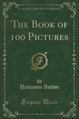 The Book of 100 Pictures (Classic Reprint) by Unknown Author
