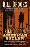 Bill Doolin American Outlaw by Bill Brooks