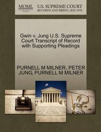 Gwin V. Jung U.S. Supreme Court Transcript of Record with Supporting Pleadings by Purnell M Milner