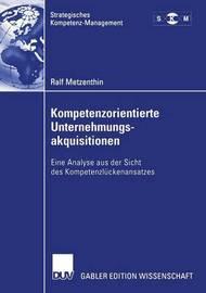 Kompetenzorientierte Unternehmungsakquisitionen by Ralf Metzenthin
